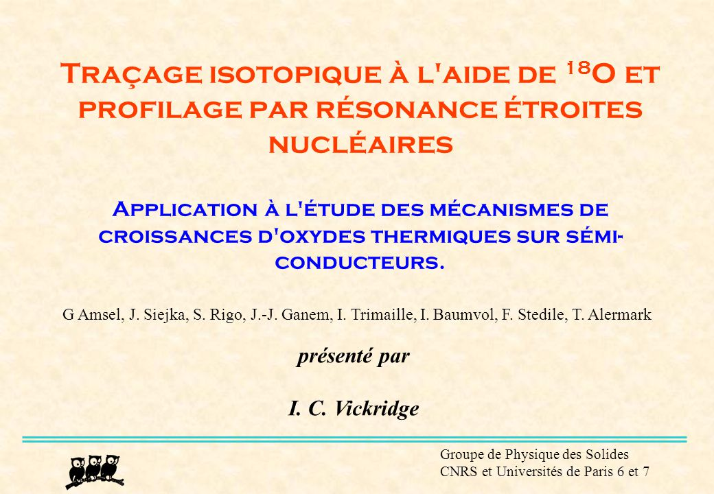 Traçage isotopique à l aide de 18O et profilage par résonance étroites nucléaires Application à l étude des mécanismes de croissances d oxydes thermiques sur sémi-conducteurs.
