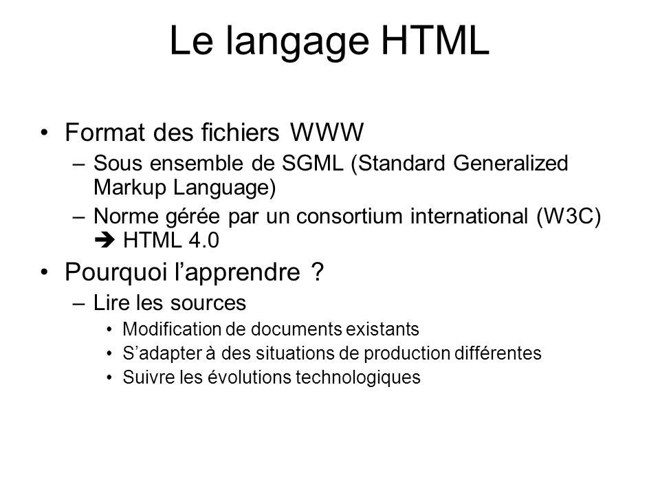 Le langage HTML Format des fichiers WWW Pourquoi l'apprendre