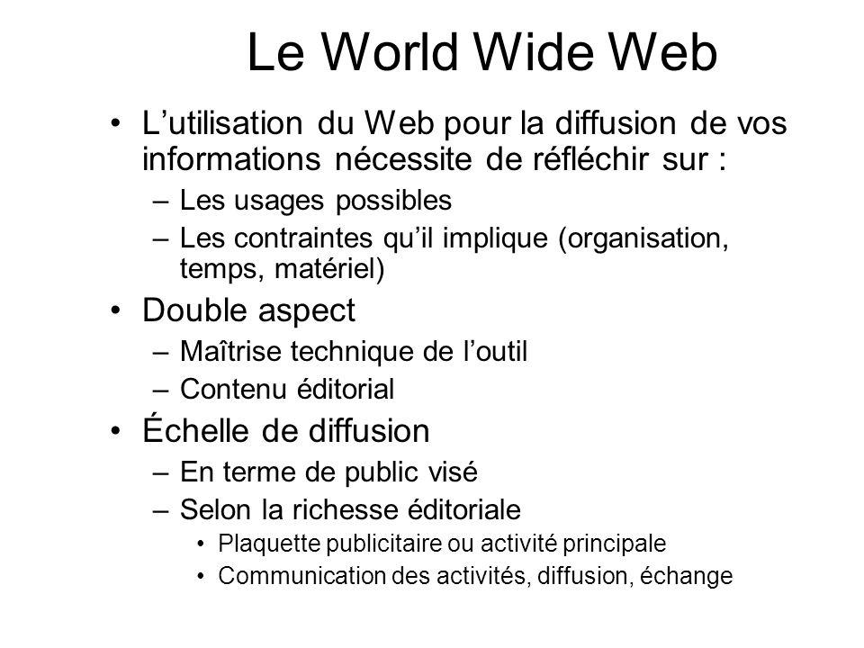 Le World Wide Web L'utilisation du Web pour la diffusion de vos informations nécessite de réfléchir sur :