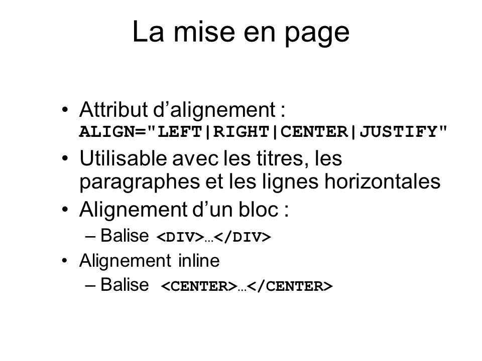 La mise en page Attribut d'alignement : ALIGN= LEFT|RIGHT|CENTER|JUSTIFY Utilisable avec les titres, les paragraphes et les lignes horizontales.