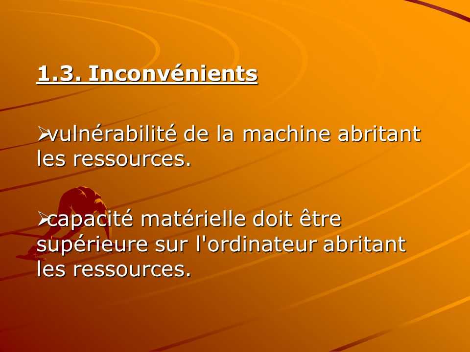 1.3. Inconvénients vulnérabilité de la machine abritant les ressources.