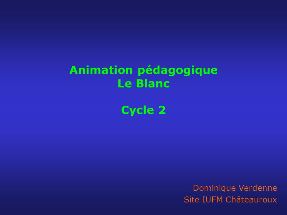 Animation pédagogique Le Blanc Cycle 2
