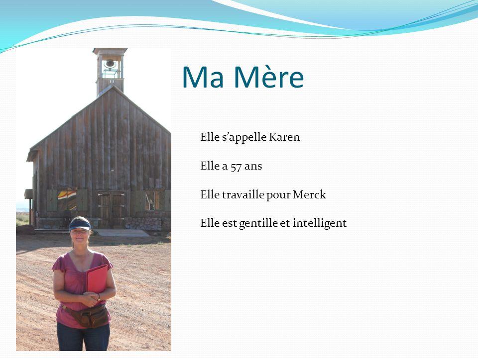 Ma Mère Elle s'appelle Karen Elle a 57 ans Elle travaille pour Merck