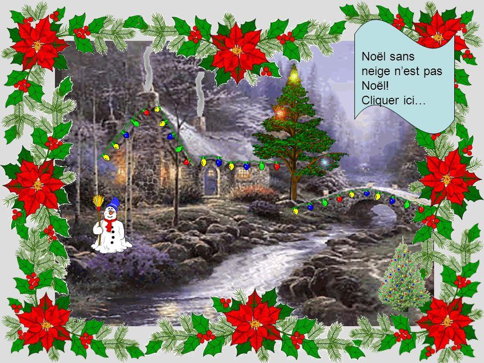 Noël sans neige n'est pas Noël! Cliquer ici…