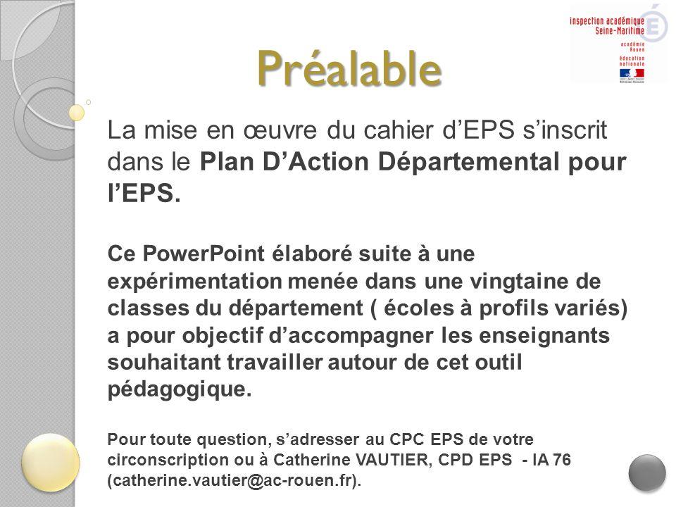 Préalable La mise en œuvre du cahier d'EPS s'inscrit dans le Plan D'Action Départemental pour l'EPS.