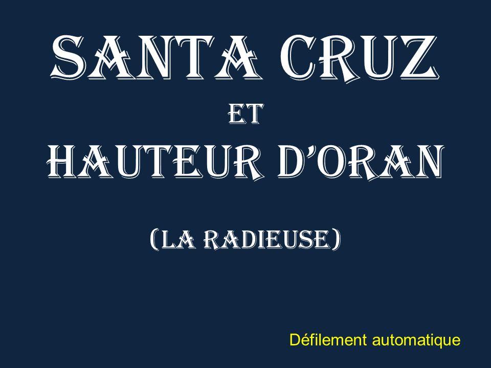 Santa Cruz et hauteur d'ORAN (La radieuse) Défilement automatique
