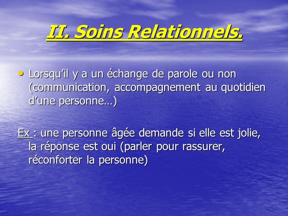 II. Soins Relationnels. Lorsqu'il y a un échange de parole ou non (communication, accompagnement au quotidien d'une personne…)