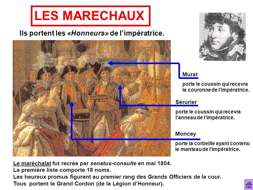 LES MARECHAUX Ils portent les «Honneurs» de l'impératrice. Murat