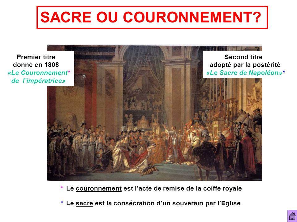 SACRE OU COURONNEMENT Premier titre donné en 1808 «Le Couronnement*
