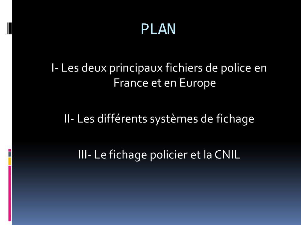 PLANI- Les deux principaux fichiers de police en France et en Europe II- Les différents systèmes de fichage III- Le fichage policier et la CNIL