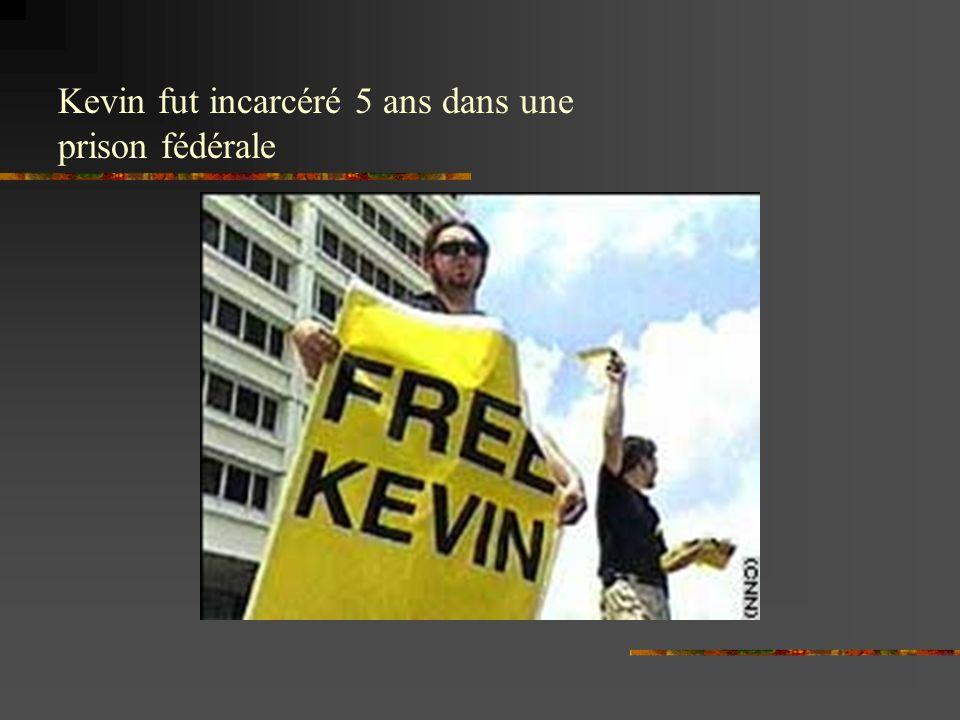 Kevin fut incarcéré 5 ans dans une prison fédérale