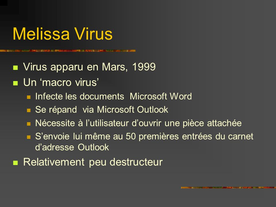 Melissa Virus Virus apparu en Mars, 1999 Un 'macro virus'