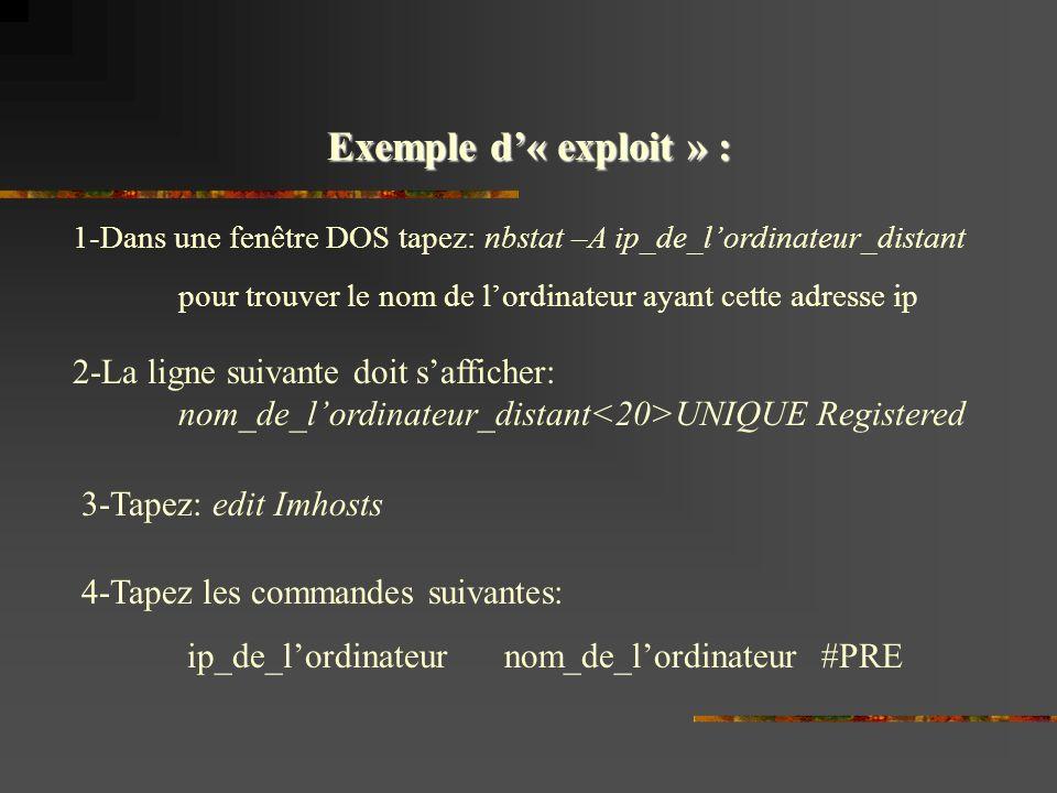 Exemple d'« exploit » : 1-Dans une fenêtre DOS tapez: nbstat –A ip_de_l'ordinateur_distant.