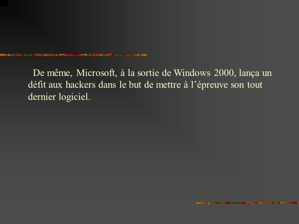 De même, Microsoft, à la sortie de Windows 2000, lança un défit aux hackers dans le but de mettre à l'épreuve son tout dernier logiciel.