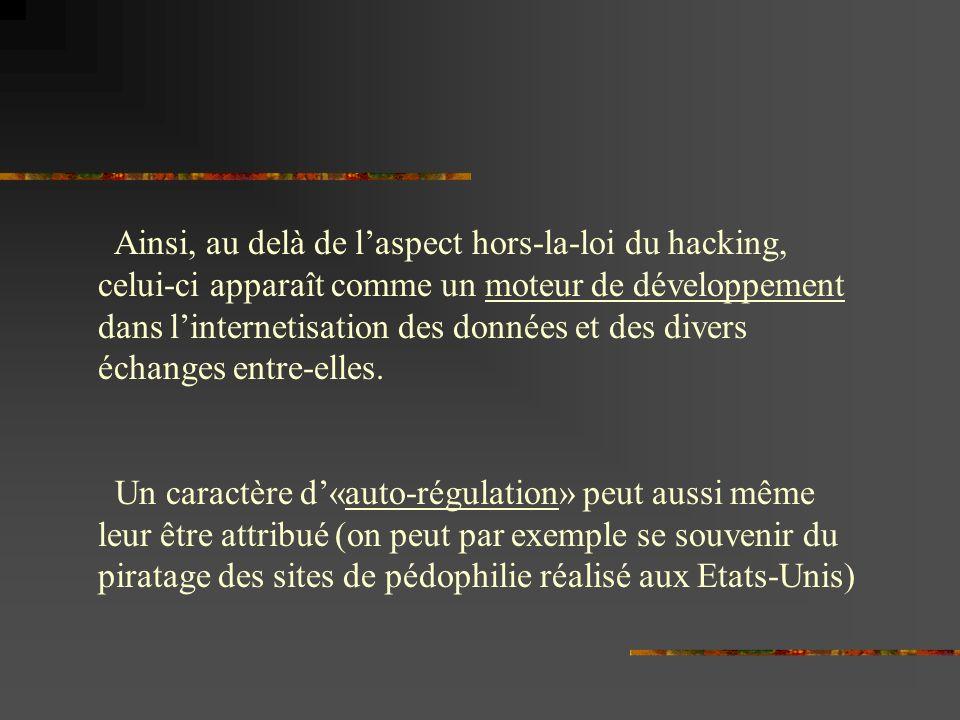 Ainsi, au delà de l'aspect hors-la-loi du hacking, celui-ci apparaît comme un moteur de développement dans l'internetisation des données et des divers échanges entre-elles.