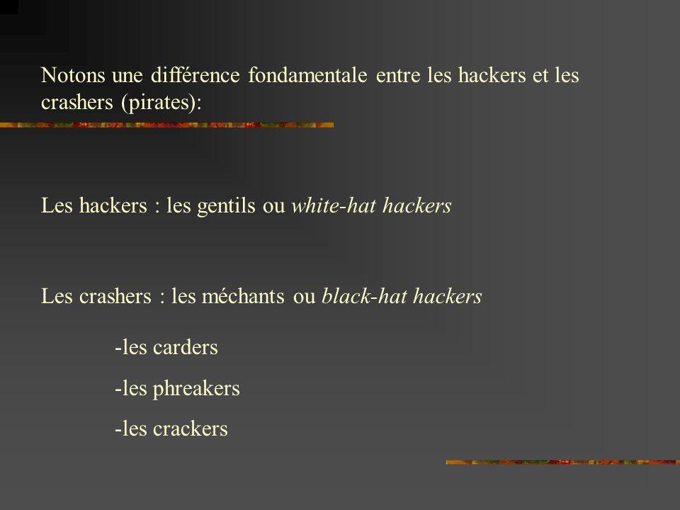 Notons une différence fondamentale entre les hackers et les crashers (pirates):