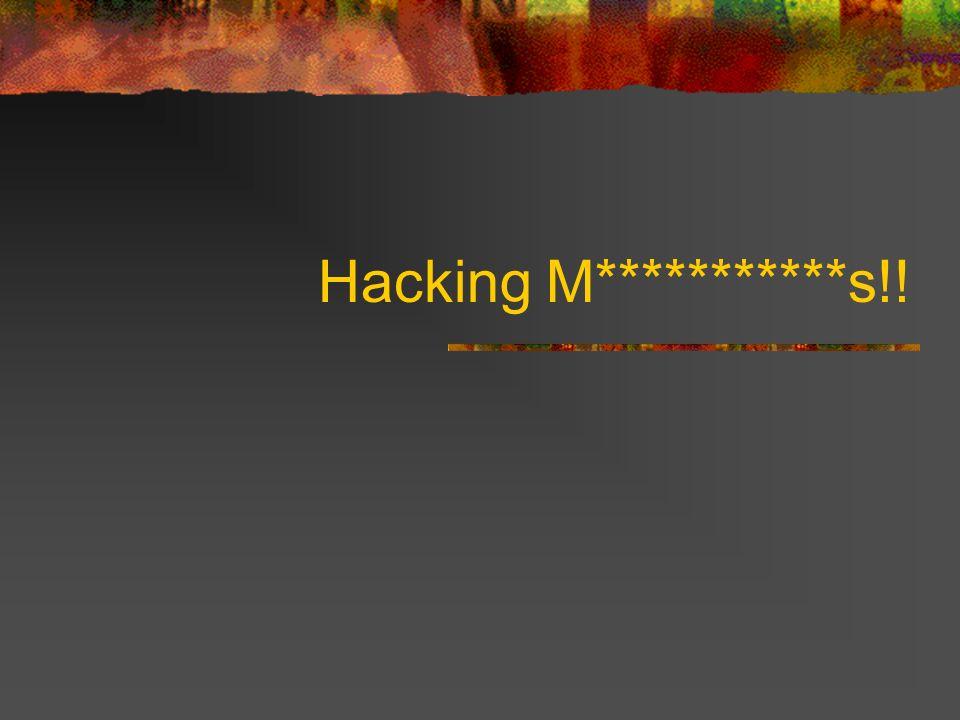 Hacking M***********s!!