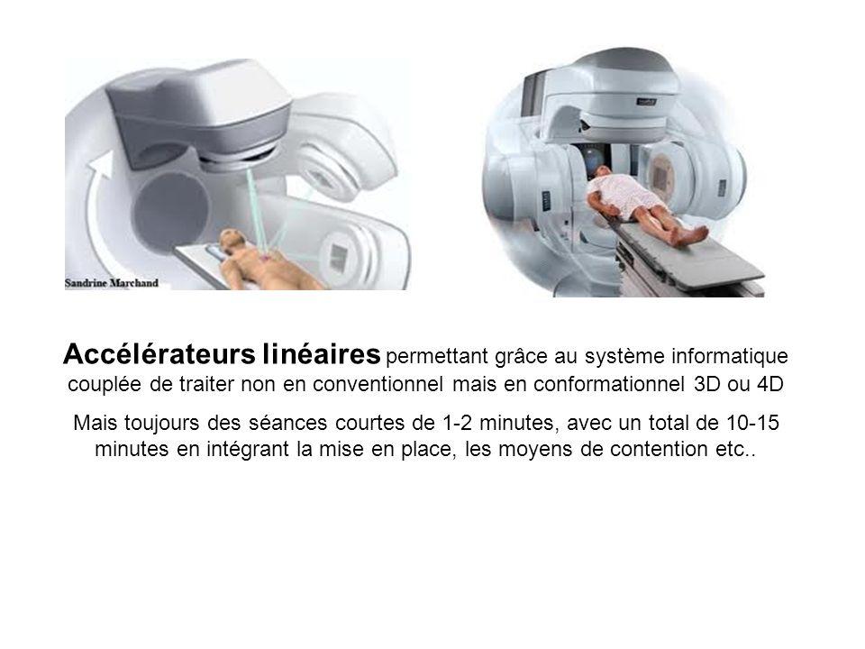 Accélérateurs linéaires permettant grâce au système informatique couplée de traiter non en conventionnel mais en conformationnel 3D ou 4D