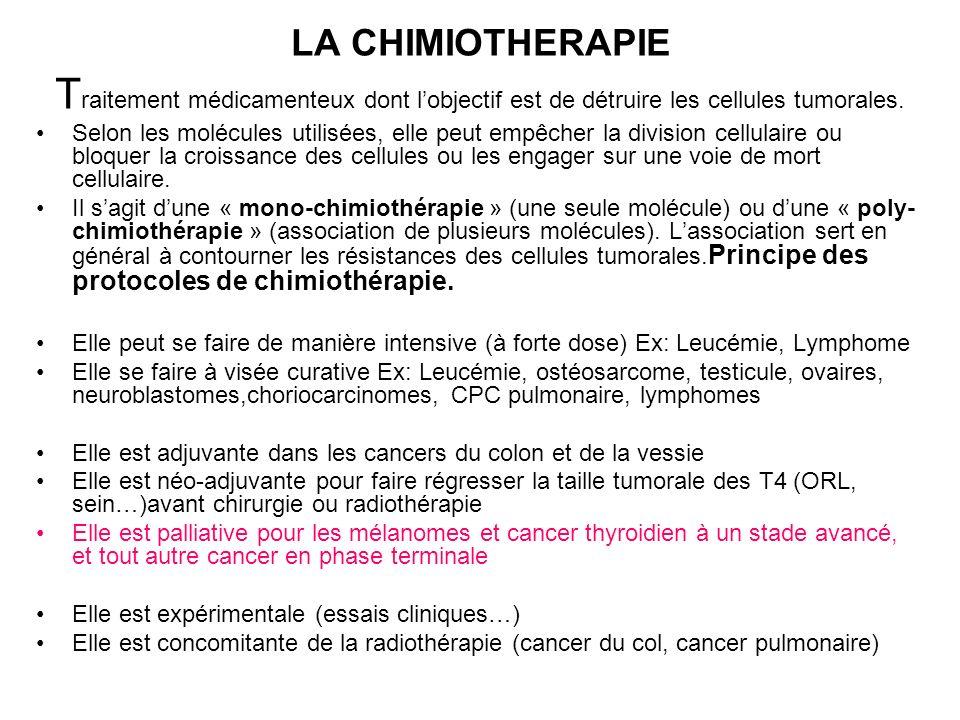 LA CHIMIOTHERAPIE Traitement médicamenteux dont l'objectif est de détruire les cellules tumorales.