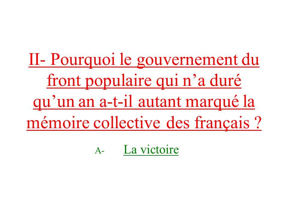 II- Pourquoi le gouvernement du front populaire qui n'a duré qu'un an a-t-il autant marqué la mémoire collective des français