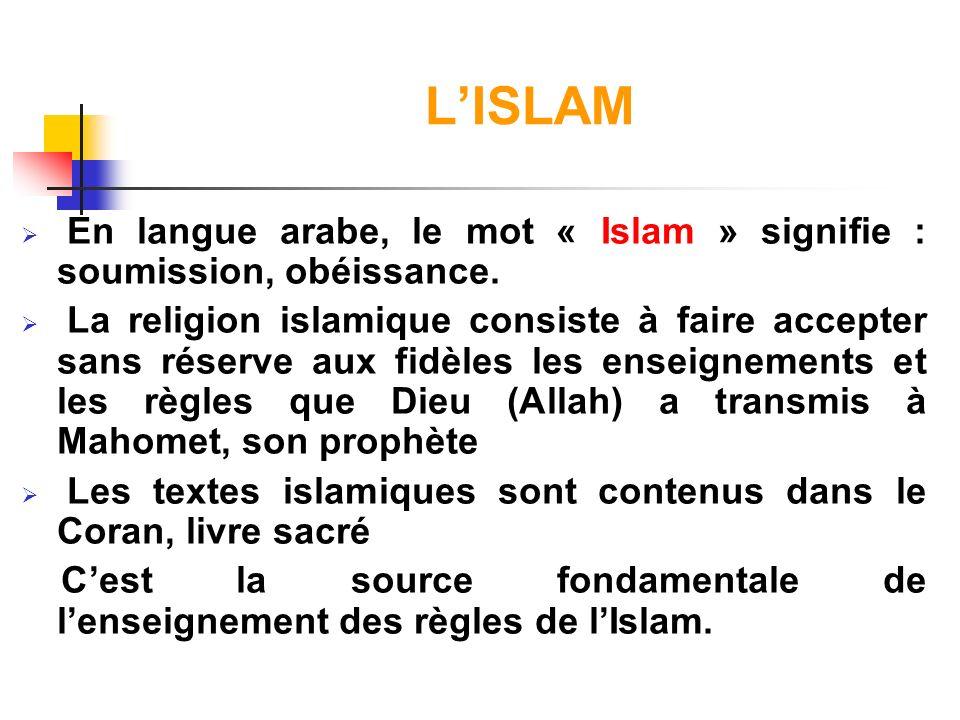 L'ISLAM En langue arabe, le mot « Islam » signifie : soumission, obéissance.