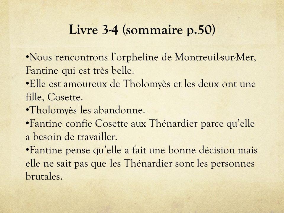 Livre 3-4 (sommaire p.50) Nous rencontrons l'orpheline de Montreuil-sur-Mer, Fantine qui est très belle.