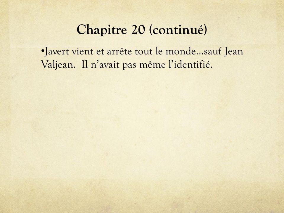 Chapitre 20 (continué) Javert vient et arrête tout le monde…sauf Jean Valjean.