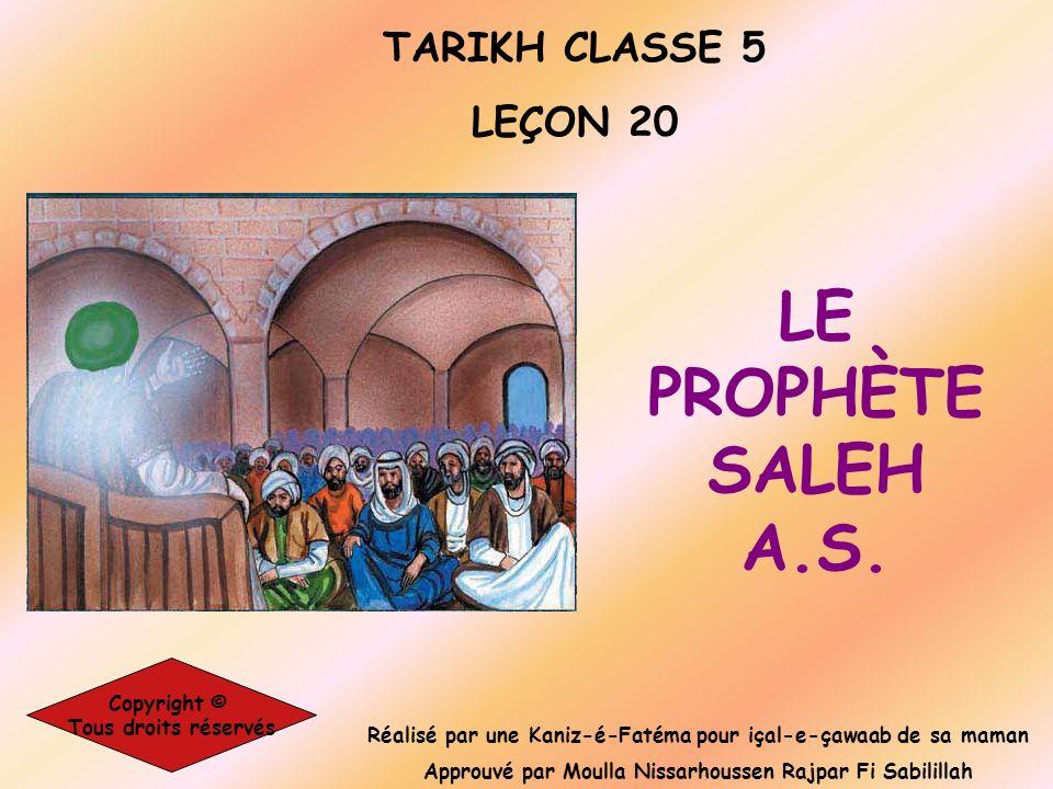 LE PROPHÈTE SALEH A.S. TARIKH CLASSE 5 LEÇON 20 Copyright ©