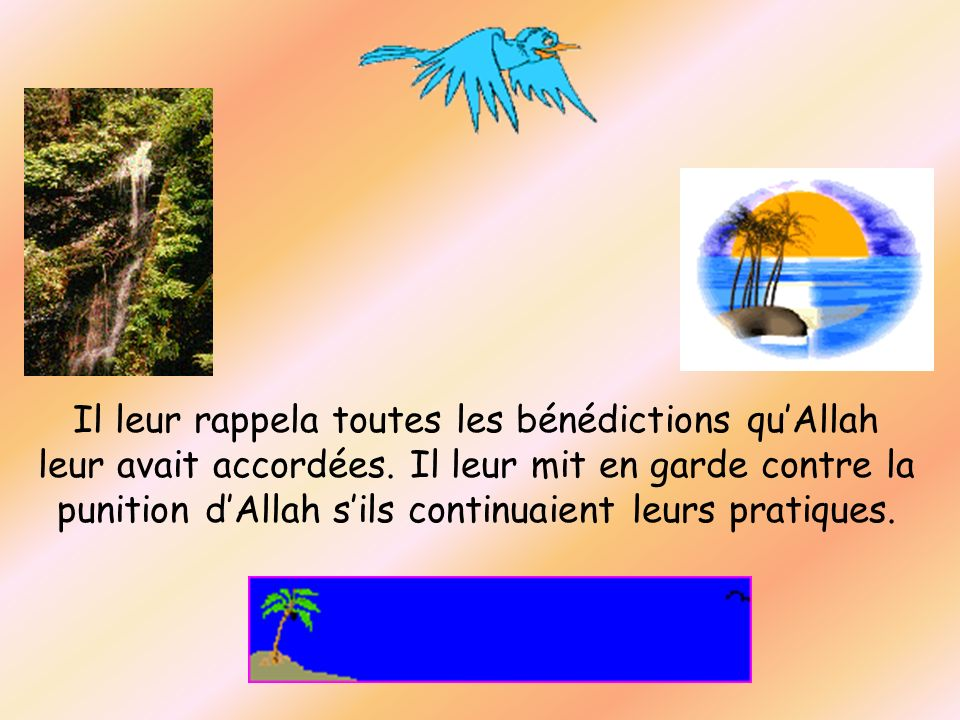 Il leur rappela toutes les bénédictions qu'Allah leur avait accordées