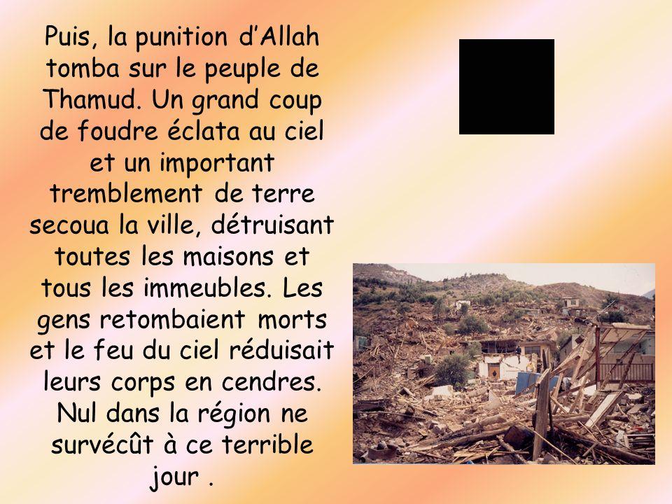Puis, la punition d'Allah tomba sur le peuple de Thamud
