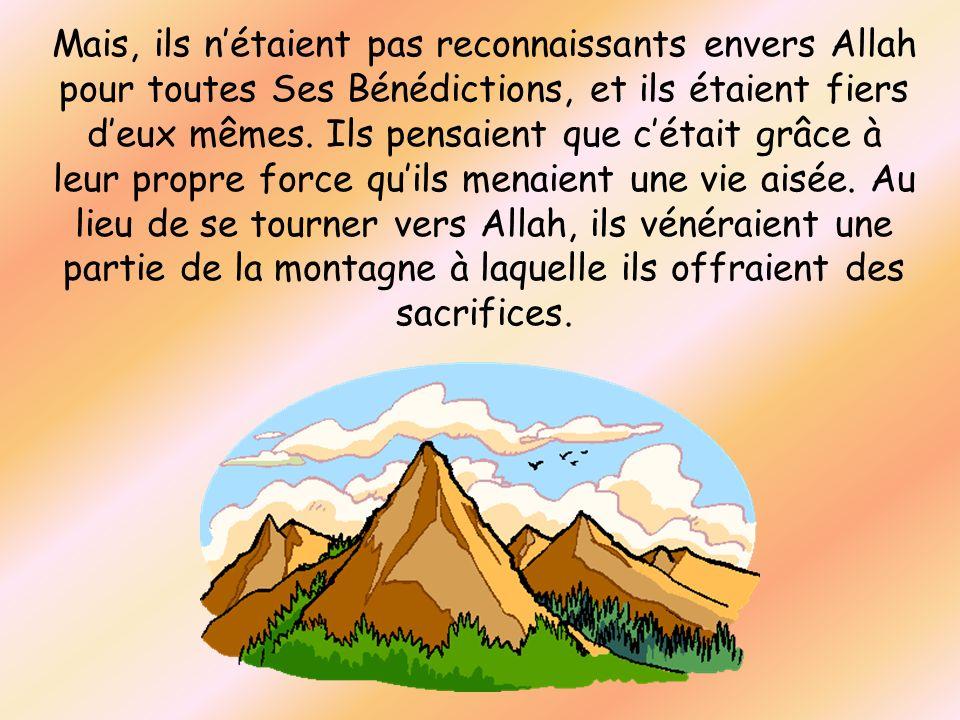 Mais, ils n'étaient pas reconnaissants envers Allah pour toutes Ses Bénédictions, et ils étaient fiers d'eux mêmes.