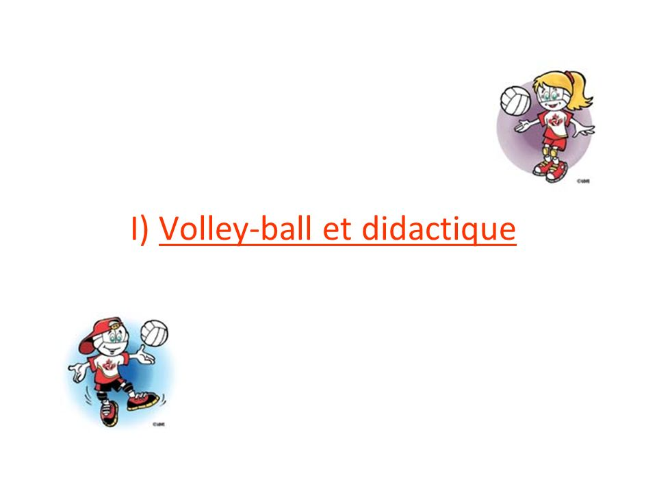 I) Volley-ball et didactique