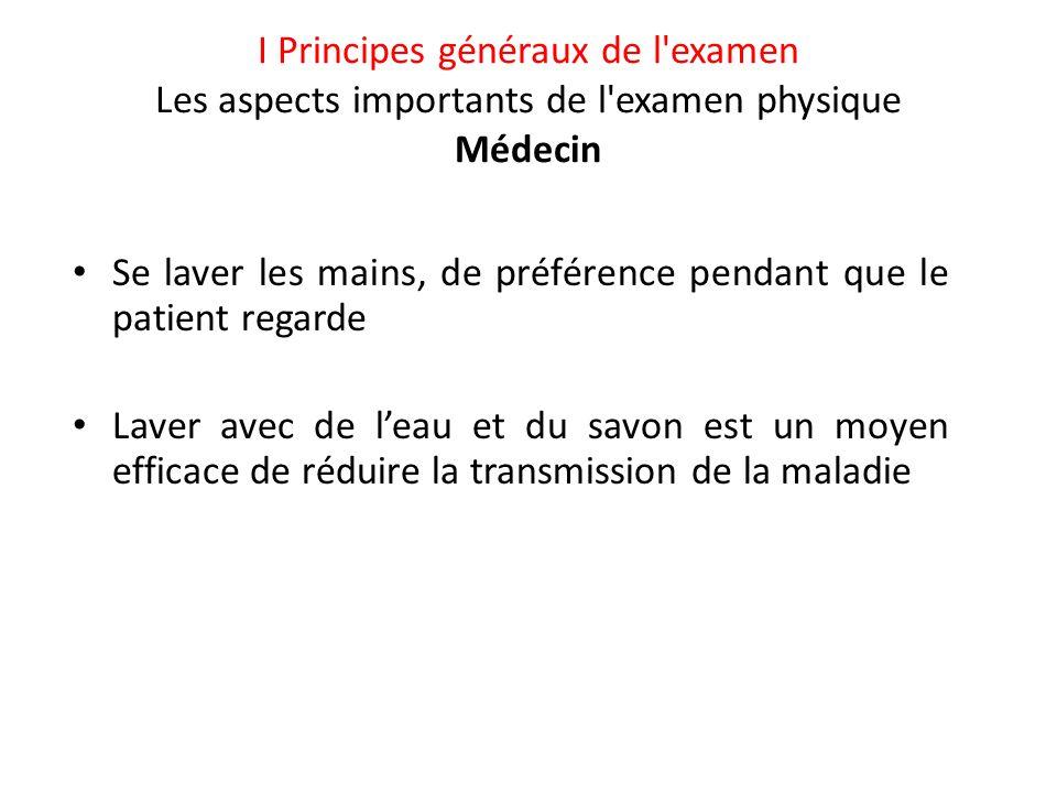 I Principes généraux de l examen Les aspects importants de l examen physique Médecin