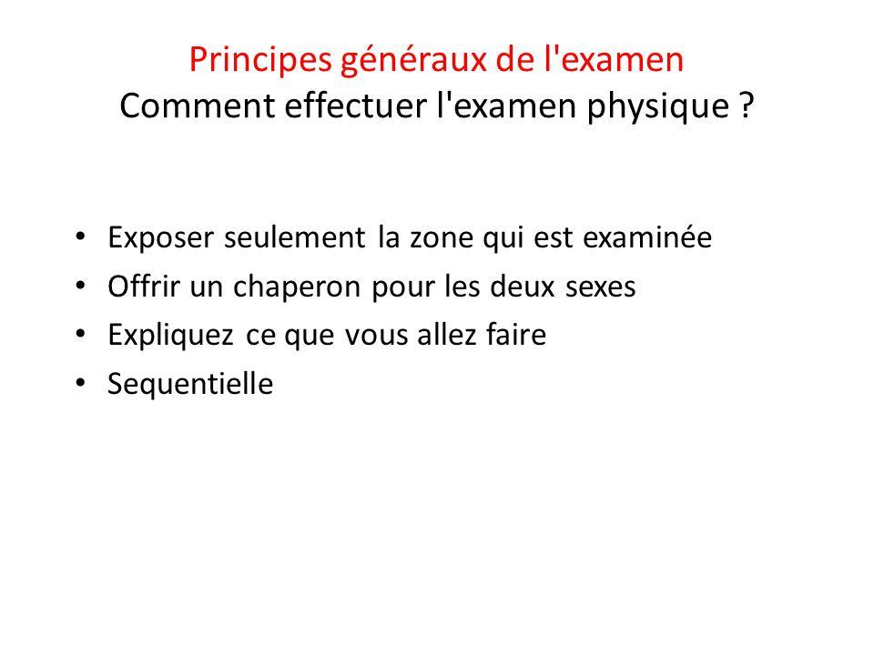 Principes généraux de l examen Comment effectuer l examen physique