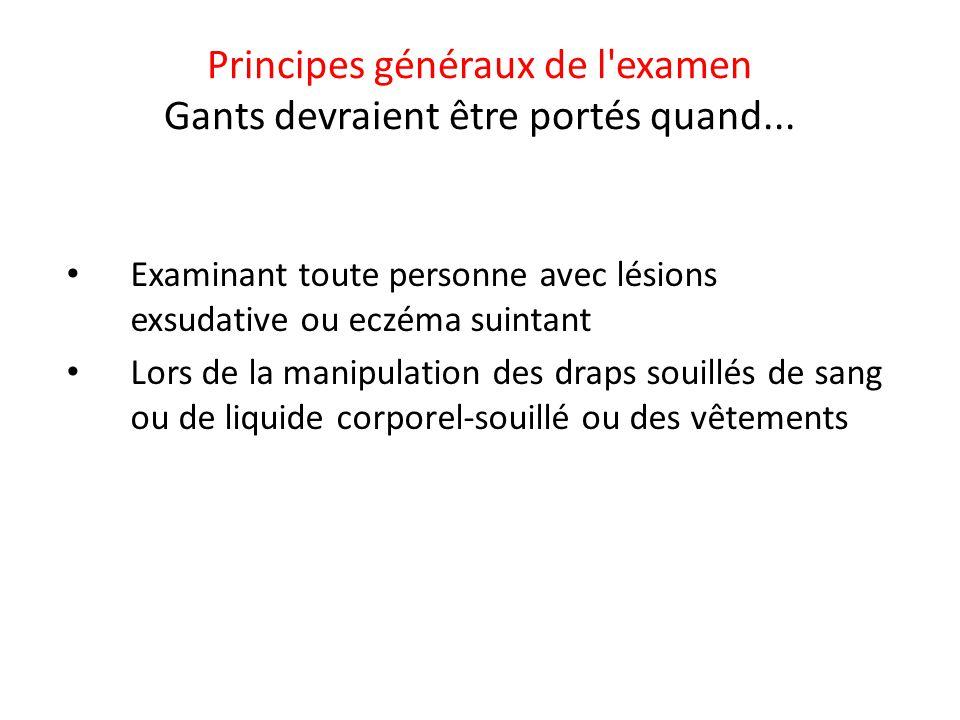 Principes généraux de l examen Gants devraient être portés quand...