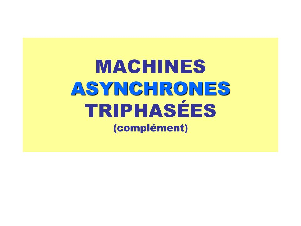 MACHINES ASYNCHRONES TRIPHASÉES (complément)