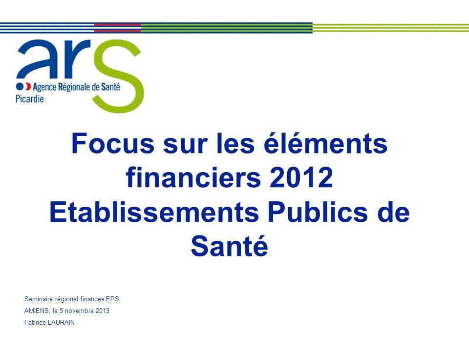 Focus sur les éléments financiers 2012 Etablissements Publics de Santé