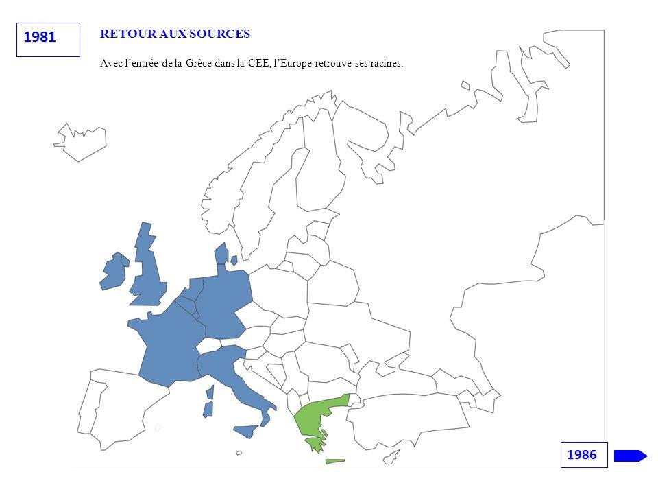 1981 RETOUR AUX SOURCES Avec l'entrée de la Grèce dans la CEE, l'Europe retrouve ses racines. 1986