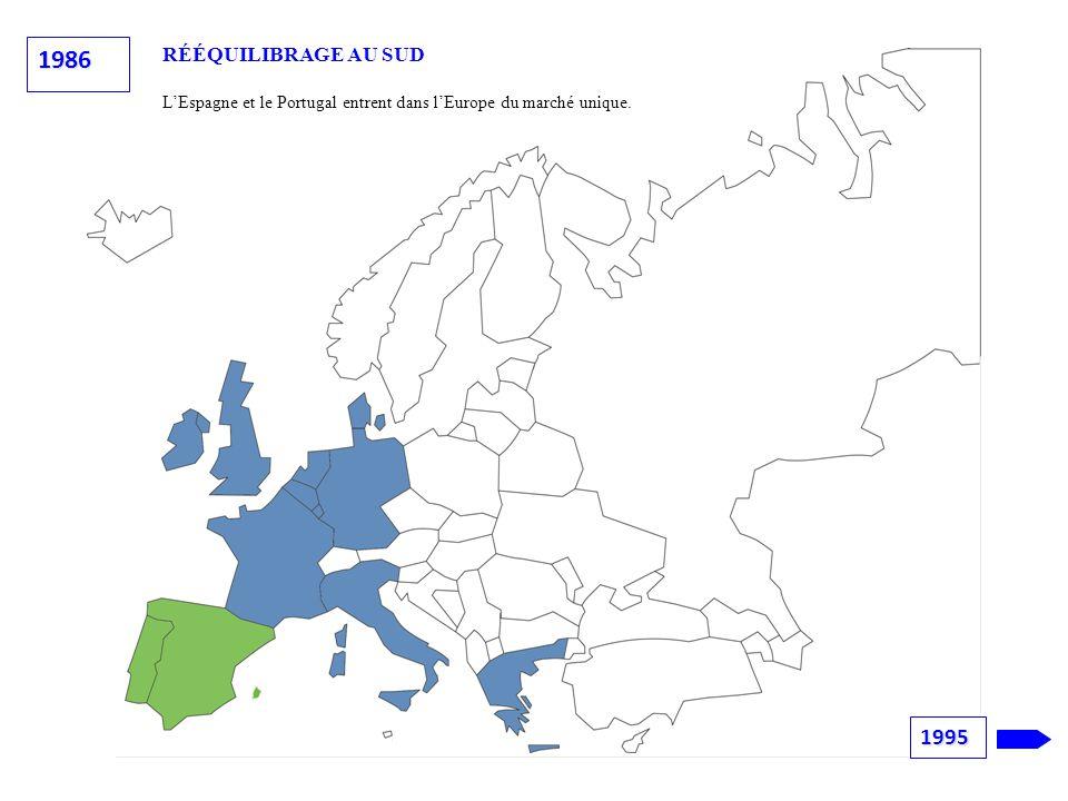 1986 RÉÉQUILIBRAGE AU SUD L'Espagne et le Portugal entrent dans l'Europe du marché unique. 1995