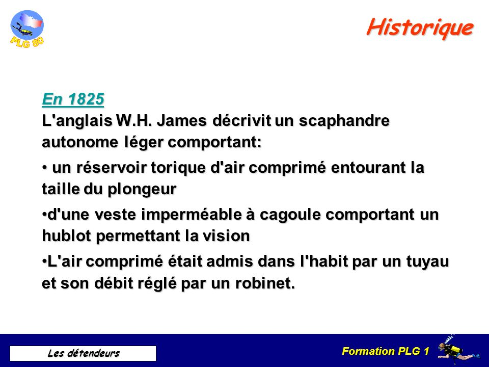 Historique En 1825 L anglais W.H. James décrivit un scaphandre autonome léger comportant: