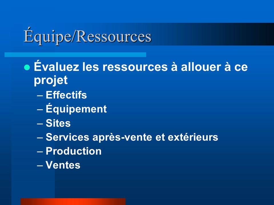 Équipe/Ressources Évaluez les ressources à allouer à ce projet