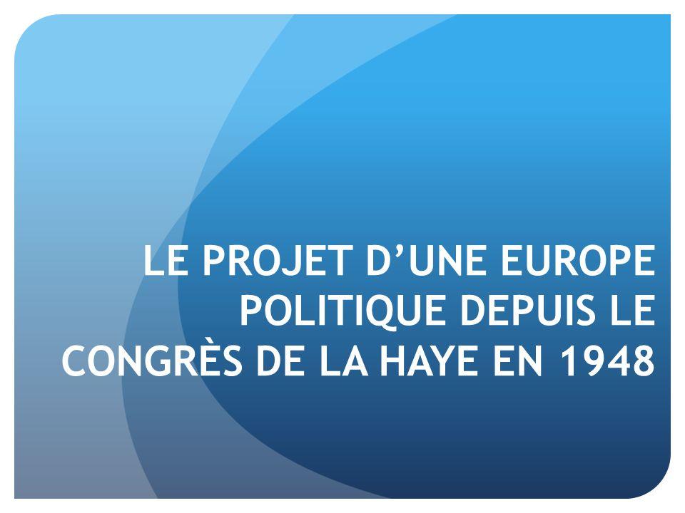 LE PROJET D'UNE EUROPE POLITIQUE DEPUIS LE CONGRÈS DE LA HAYE EN 1948