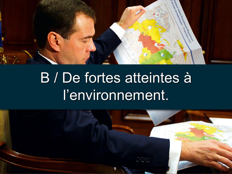 B / De fortes atteintes à l'environnement.
