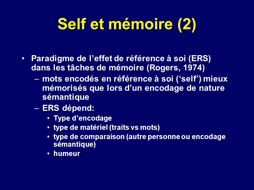 Self et mémoire (2) Paradigme de l'effet de référence à soi (ERS) dans les tâches de mémoire (Rogers, 1974)