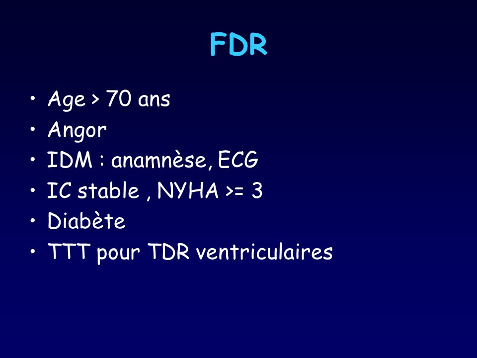 FDR Age > 70 ans Angor IDM : anamnèse, ECG IC stable , NYHA >= 3