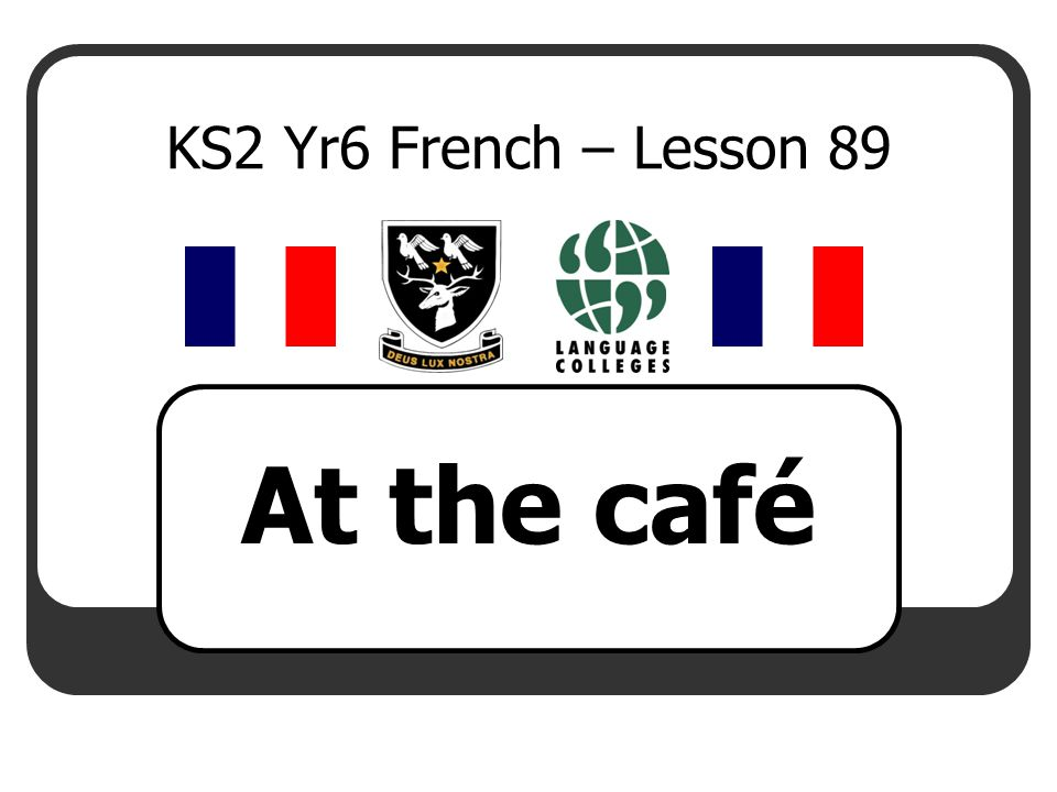 KS2 Yr6 French – Lesson 89 At the café