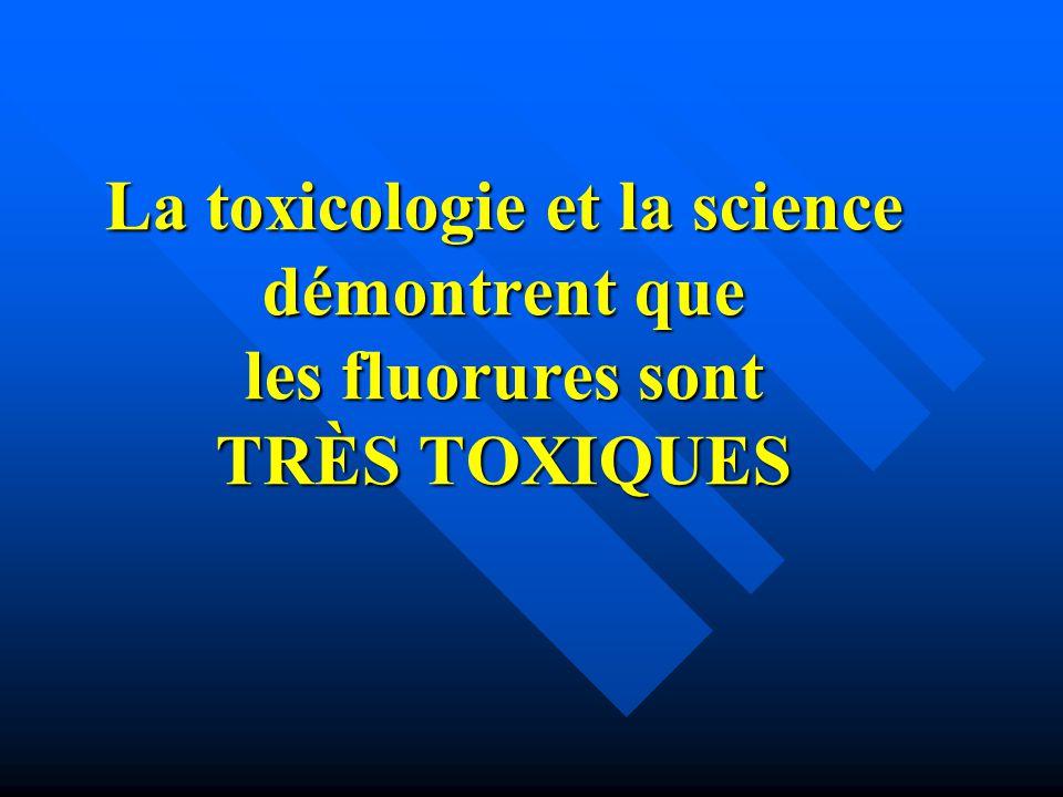 La toxicologie et la science démontrent que les fluorures sont TRÈS TOXIQUES