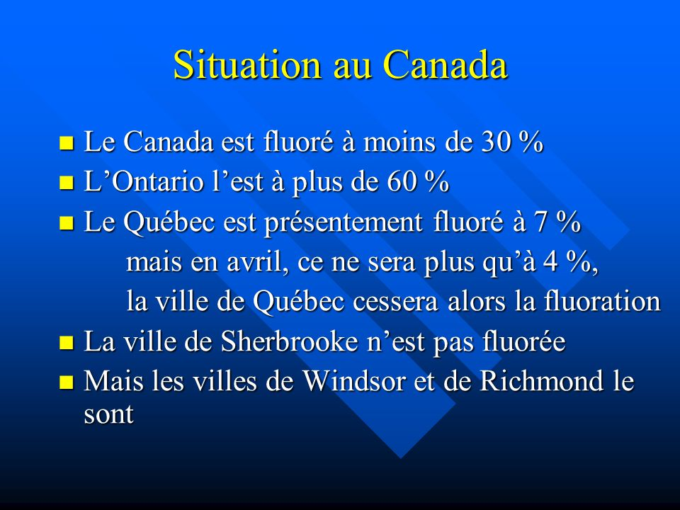 Situation au Canada Le Canada est fluoré à moins de 30 %
