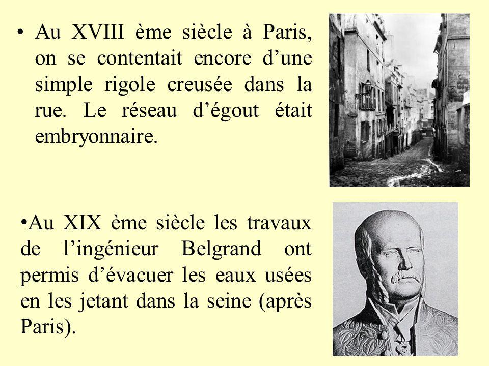 Au XVIII ème siècle à Paris, on se contentait encore d'une simple rigole creusée dans la rue. Le réseau d'égout était embryonnaire.