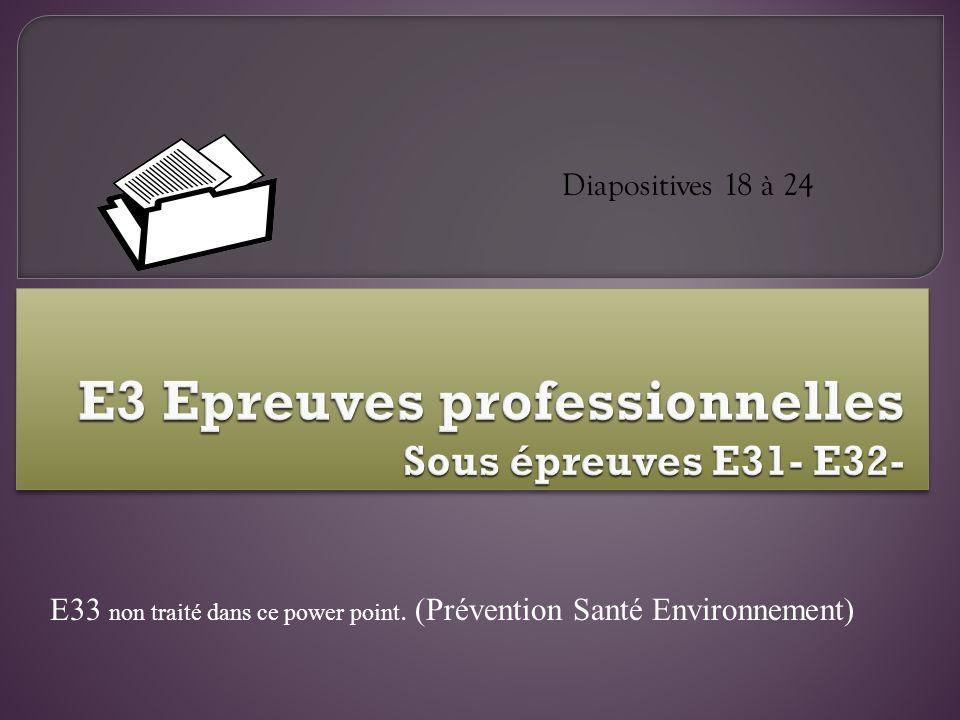 E3 Epreuves professionnelles Sous épreuves E31- E32-
